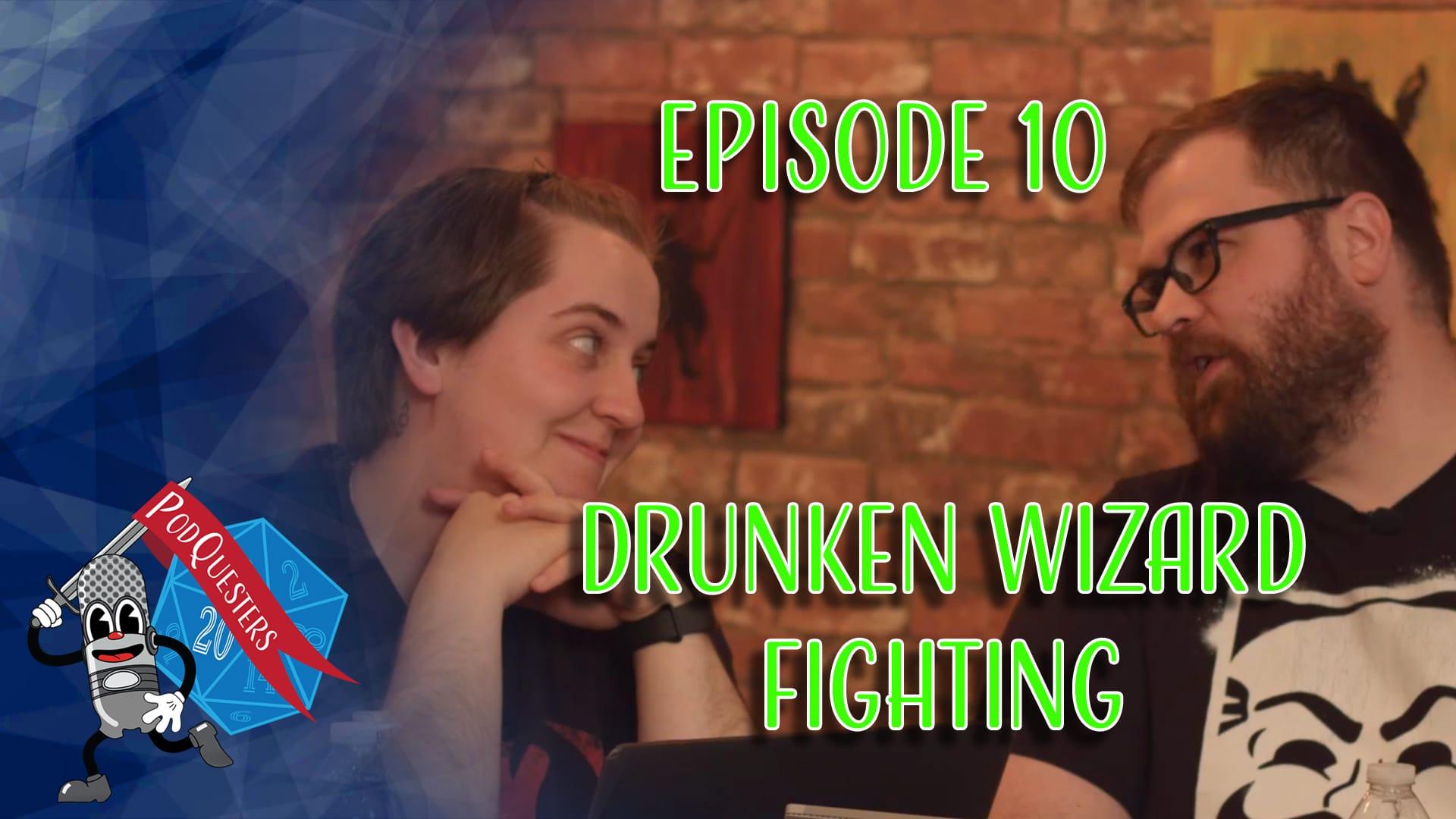 Podquesters - Episode 10: Drunken Wizard Fighting