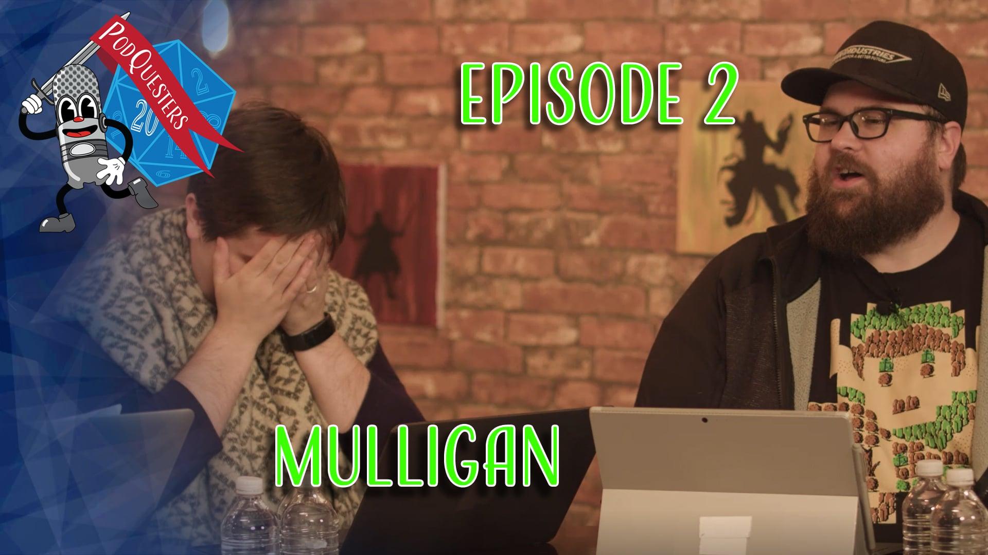 Podquesters – Episode 2, Mulligan