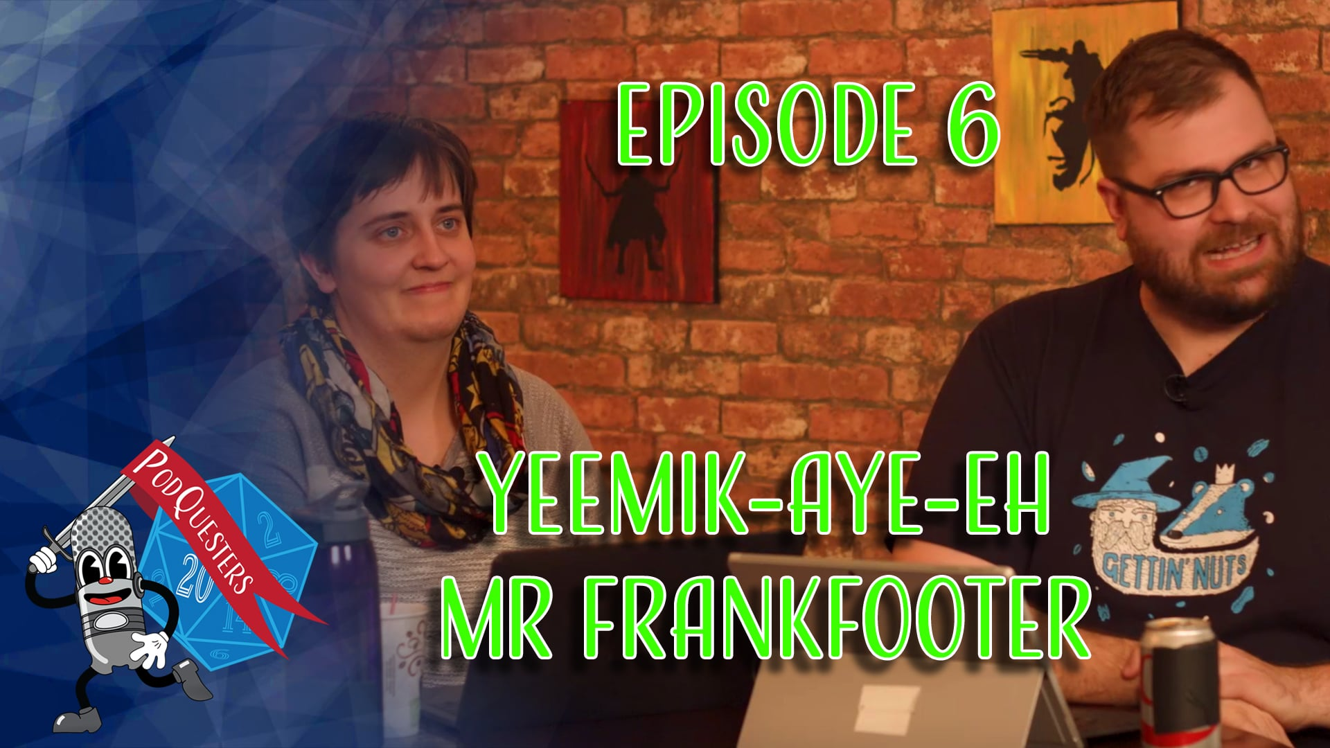 Podquesters - Episode 6, Yeemik-aye-eh Mr Frankfooter