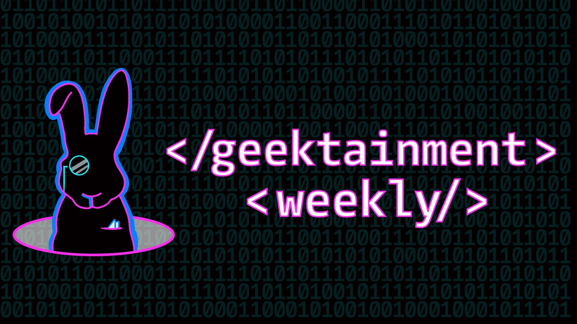 Geektainment Weekly