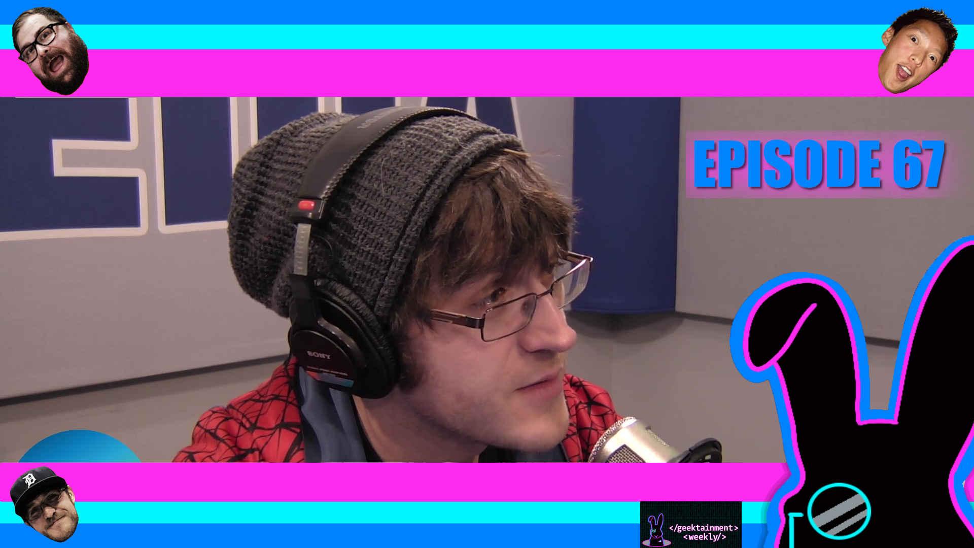 Geektainment Weekly - Episode 67