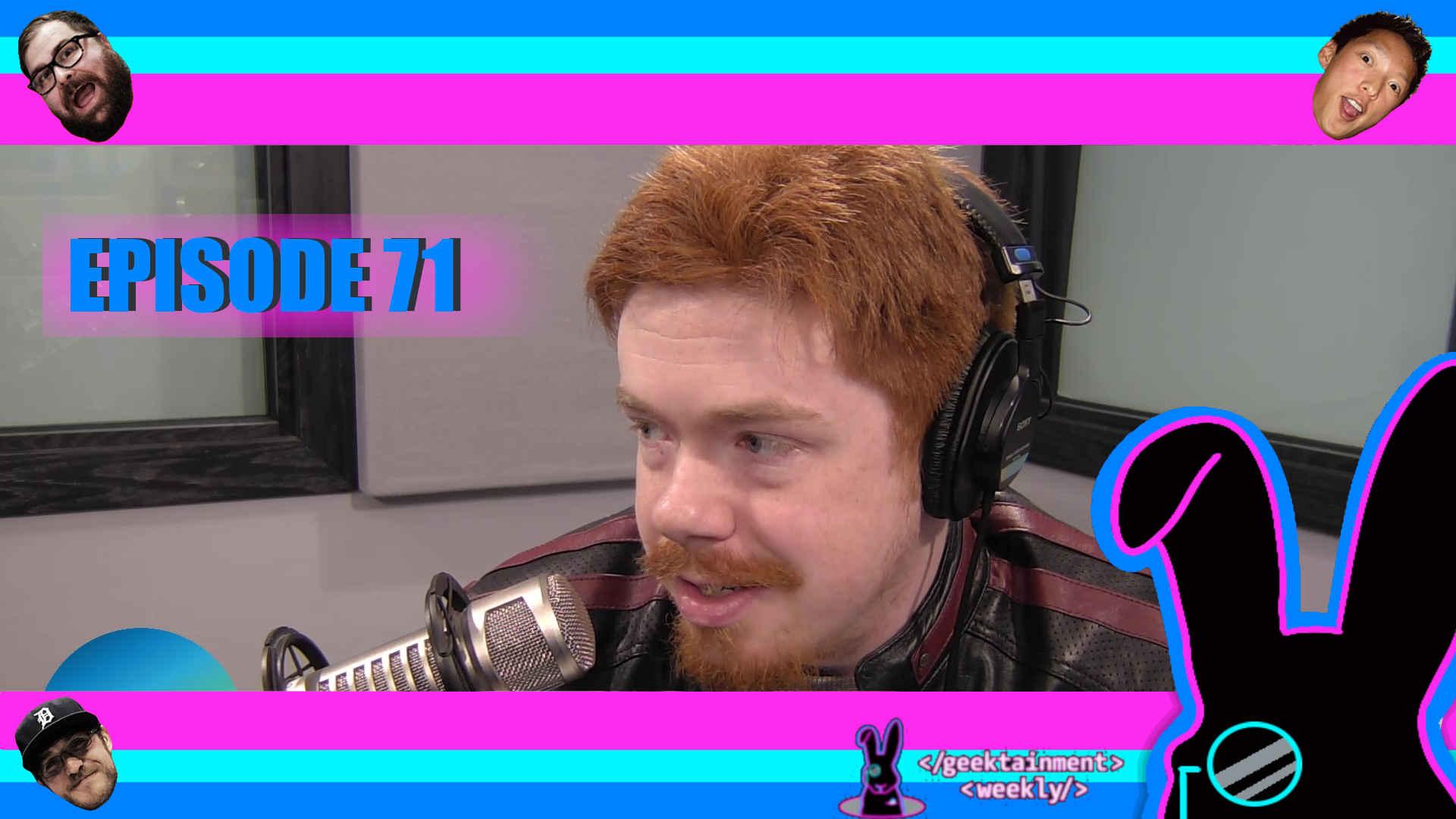 Geektainment Weekly - Episode 71